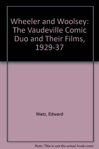 9780899508948: Wheeler & Woolsey: The Vaudeville Comic Duo and Their Films, 1929-1937
