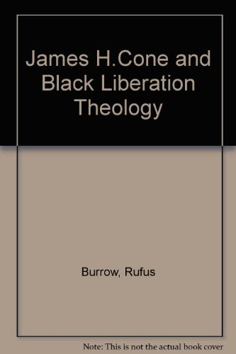 James H. Cone and Black Liberation Theology: Rufus Burrow