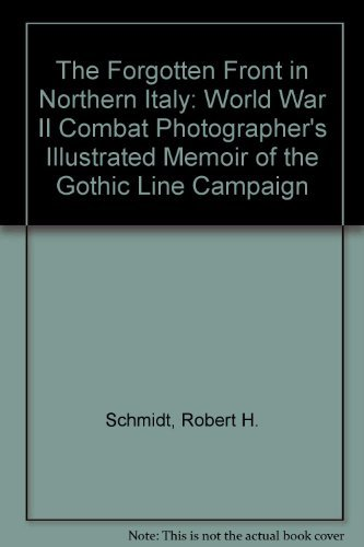 9780899509488: The Forgotten Front in Northern Italy: A World War II Combat Photographer's Illustrated Memoir of the Gothic Line Campaign