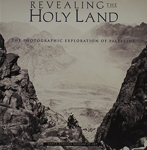 Revealing the Holy Land: The Photographic Exploration of Palestine (0899510957) by Kathleen Stewart Howe