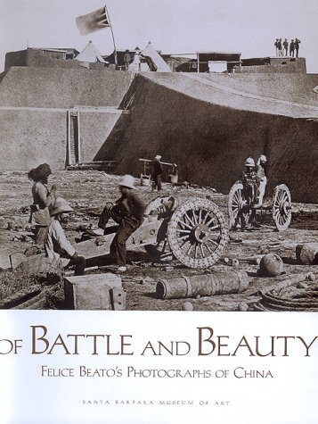 9780899511016: Of Battle and Beauty: Felice Beato's Photographs of China