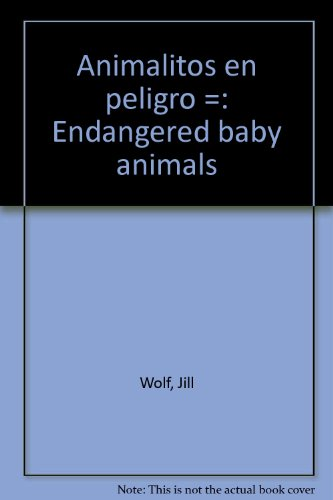 Animalitos en Peligro (Endangered Baby Animals) (Spanish: Jill Wolf