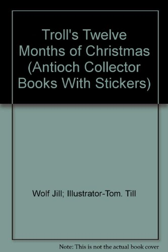 9780899544601: Troll's Twelve Months of Christmas (Antioch Collector Books With Stickers)