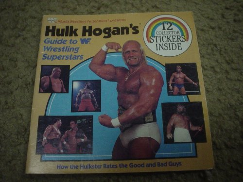 HULK HOGAN'S GUIDE TO WWF WRESTLING SUPERSTARS -- How the Hulkster rates the good and bad guys....