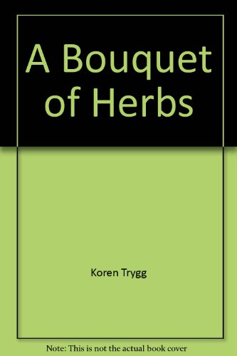 A Bouquet of Herbs: KOREN TRYGG, LUCY POSHEK'