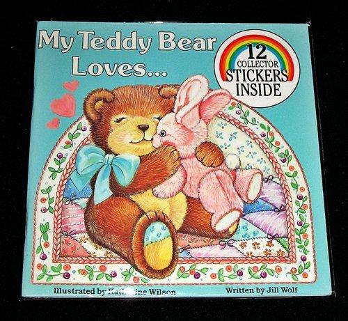 My Teddy Bear Loves.: Wolf, Jill