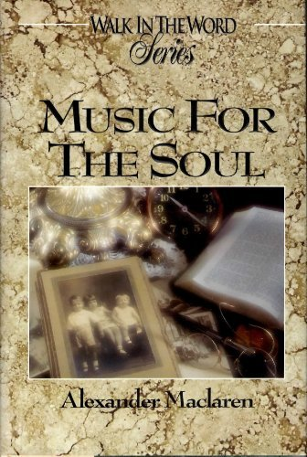 9780899572185: Music for the Soul: Daily Readings for a Year from the Writings of Alexander Maclaren (Walk in the Word Devotional Series)