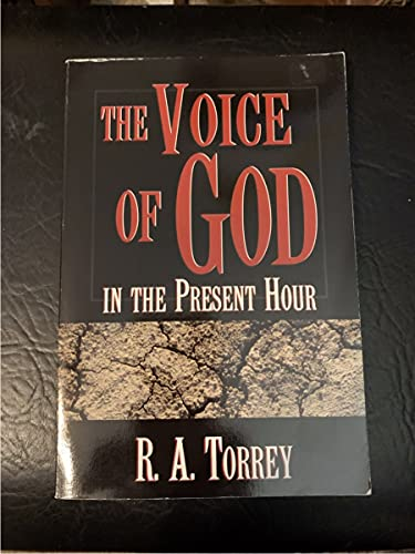 The Voice of God: In the Present Hour (Bible Study and Christian Living Series): Torrey, R. A.