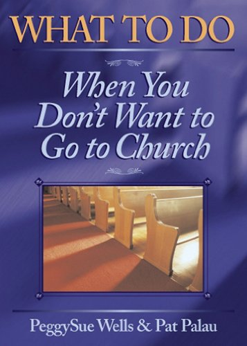 9780899573533: What to Do When You Don't Want to Go to Church