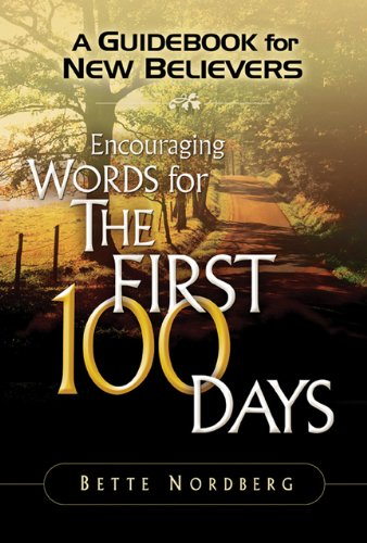 A Guidebook for New Believers: Encouraging Words for the First 100 Days: Bette Nordberg