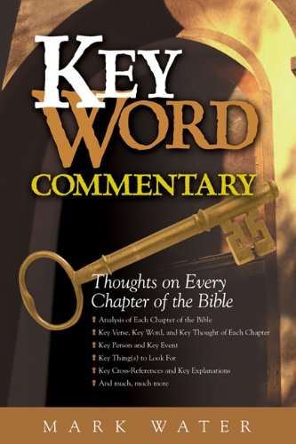 Key Word Commentary: Thoughts on Every Chapter of the Bible (0899574408) by Water, Mark