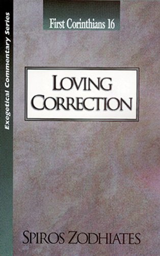 9780899574776: Loving Correction: First Corinthians Chapter Sixteen Exegetical Commentary Series