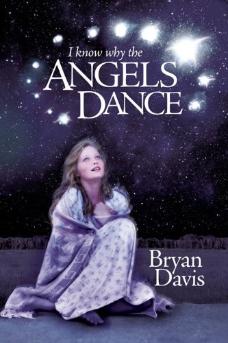I Know Why the Angels Dance (0899578403) by Davis, Bryan