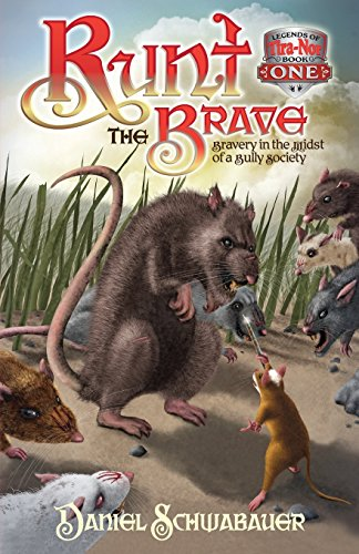 Runt the Brave: Bravery in the Midst of a Bully Society (Legends of Tira-Nor): Schwabaeur, Daniel