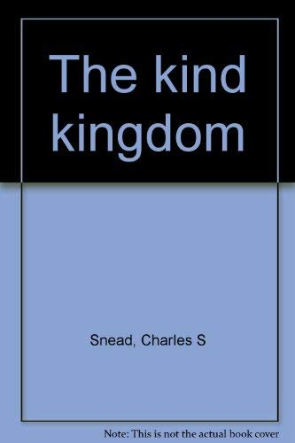 The kind kingdom: Snead, Charles S