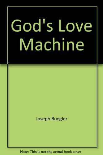 God's Love Machine: The Odyssey of Consciousness: Buechler, Joseph