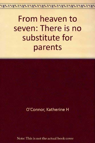 9780899623818: From heaven to seven: There is no substitute for parents