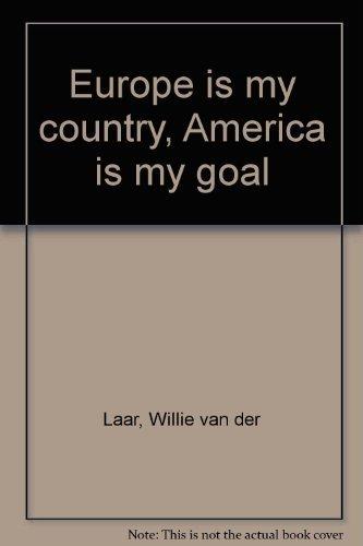 Europe is My Country America is My Goal: Laar, Willie Van Der