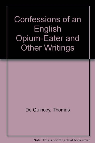 9780899666099: Confessions of an English Opium-Eater and Other Writings