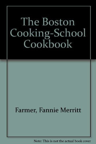 The Boston Cooking-School Cookbook: Farmer, Fannie Merritt