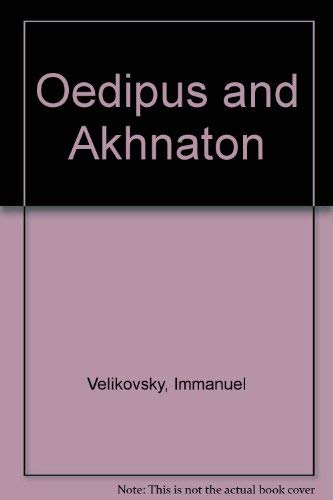 9780899669663: Oedipus and Akhnaton: Myth and History- The Tragic Events in the Life of the Royal House of the Hundred-Gated Thebes