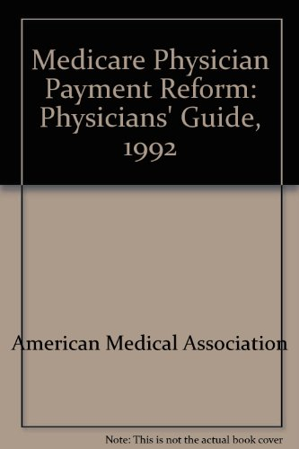 9780899704197: Medicare Physician Payment Reform: Physicians' Guide, 1992