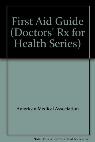 First Aid Guide (Doctors' Rx for Health Series): American Medical Association