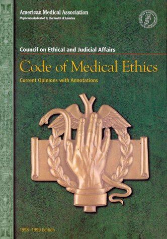 Code of Medical Ethics: Current Opinions With Annotations 1998-1999: American Medical Association