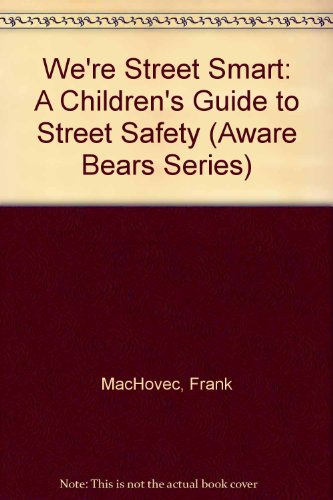 We're Street Smart: A Children's Guide to: MacHovec, Frank