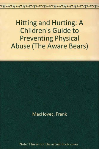 Hitting and Hurting: A Children's Guide to: MacHovec, Frank