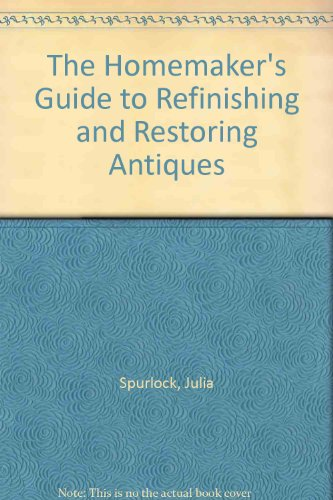 9780899790374: The Homemaker's Guide to Refinishing and Restoring Antiques