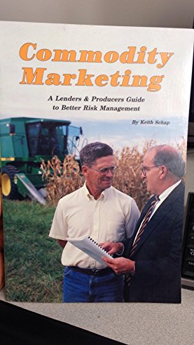 Commodity Marketing : A Lenders & Producers Guide to Better Risk Management: Schap, Keith