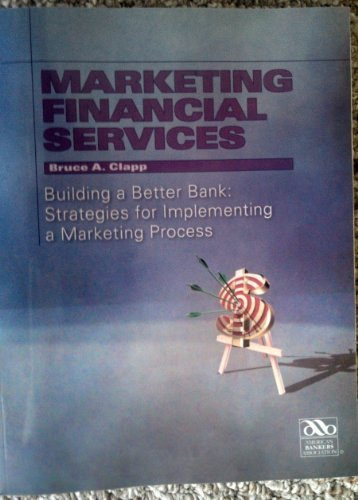 9780899826363: MARKETING FINANCIAL SERVICES - Building a Better Bank: Strategies for Implementing a Marketing Process (Building a Better Bank: Strategies for Implementing a Marketing Process)