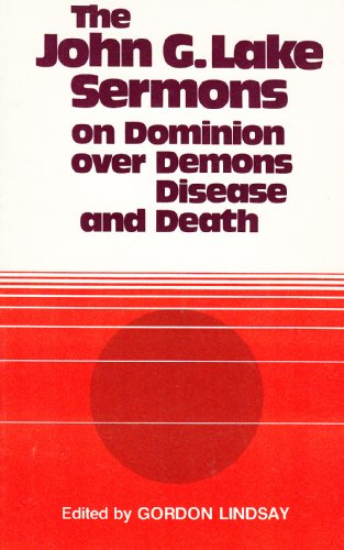 The John G. Lake Sermons on Dominion: Gordon Lindsay (Editor)