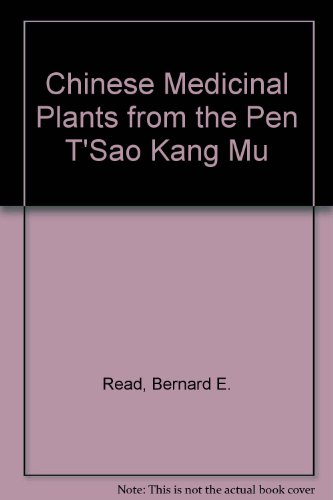 Chinese Medicinal Plants from the Pen T'Sao Kang Mu: Read, Bernard E.
