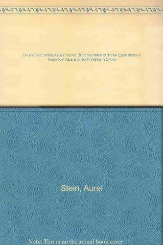 9780899863603: On Ancient Central Asian Tracks: Brief Narrative of Three Expeditions in Innermost Asia and North Western China
