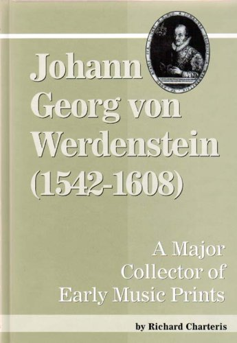 Johann Georg Von Werdenstein 1542-1608: A Major Collector of Early Music Prints (Detroit Studies in Music Bibliography) (9780899901343) by Richard Charteris