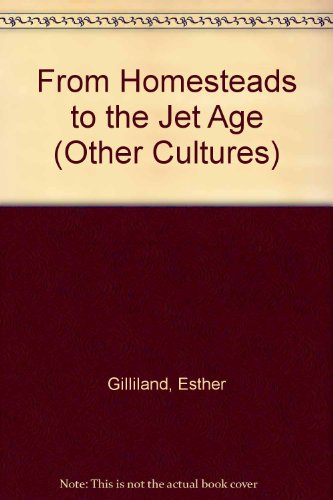From Homesteads to the Jet Age 100 years of family memories: gilliland, esther and others