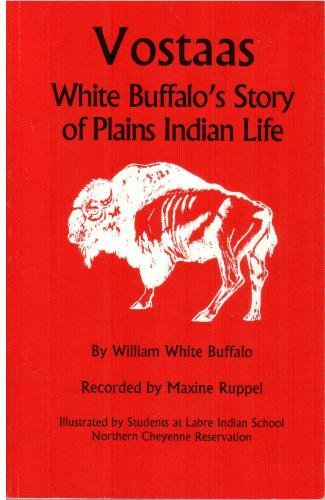 Vostaas: White Buffalo's Story of Plains Indian: Maxine Ruppel