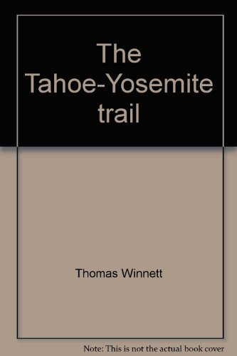 9780899970394: The Tahoe-Yosemite trail: A comprehensive guide to the 180 miles of trail between Meeks Bay at Lake Tahoe and Yosemite Park's Tuolumne Meadows (Wilderness Press trail guide series)