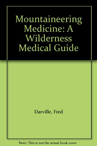 9780899970554: Mountaineering Medicine: A Wilderness Medical Guide