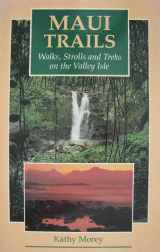 9780899971254: Maui Trails: Walks, Strolls, and Treks on the Valley Isle