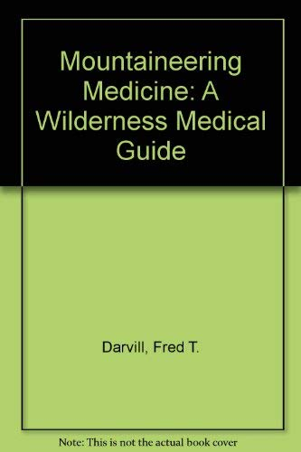 9780899971551: Mountaineering Medicine: A Wilderness Medical Guide