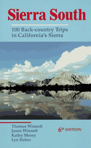 Sierra South: 100 Back-Country Trips in California's Sierra (0899971628) by Jason Winnett; Kathy Morey; Lyn Haber; Thomas Winnett