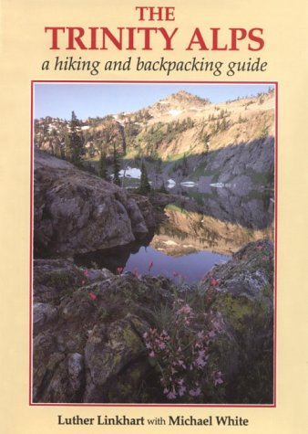 The Trinity Alps: A Hiking and Backpacking: Luther Linkhart, Michael