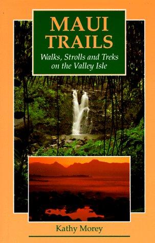 9780899971964: Maui Trails: Walks, Strolls and Treks on the Valley Isle