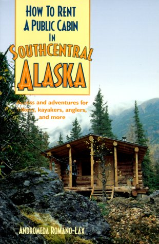 9780899972275: How to Rent a Public Cabin in Southcentral Alaska: Access and Adventures for Hikers, Kayakers, Anglers, and More (How To-- (Berkeley, Calif.).)