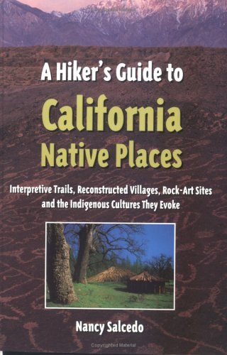 9780899972411: A Hiker's Guide to California Native Places: Interpretive Trails, Reconstructed Villages, Rock-Art Sites and the Indigenous Cultures They Evoke