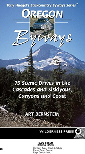 Oregon Byways: 75 Scenic Drives in the Cascades and Siskuiyous, Canyons and Coast (Tony Huegel's Backcountry Byways Series) (0899972772) by Art Bernstein