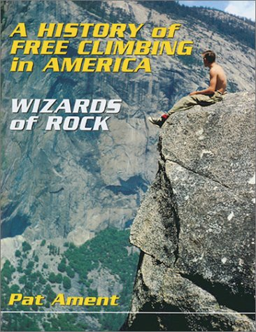 9780899973203: A History of Free Climbing in America: Wizards of Rock